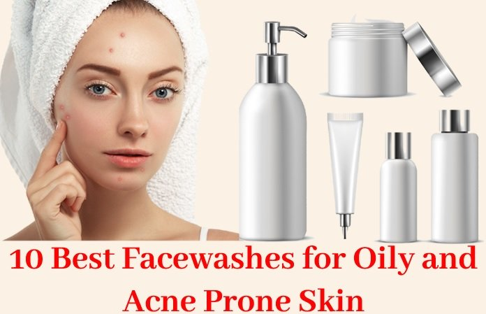 Best Facewash for Oily and Acne-Prone Skin